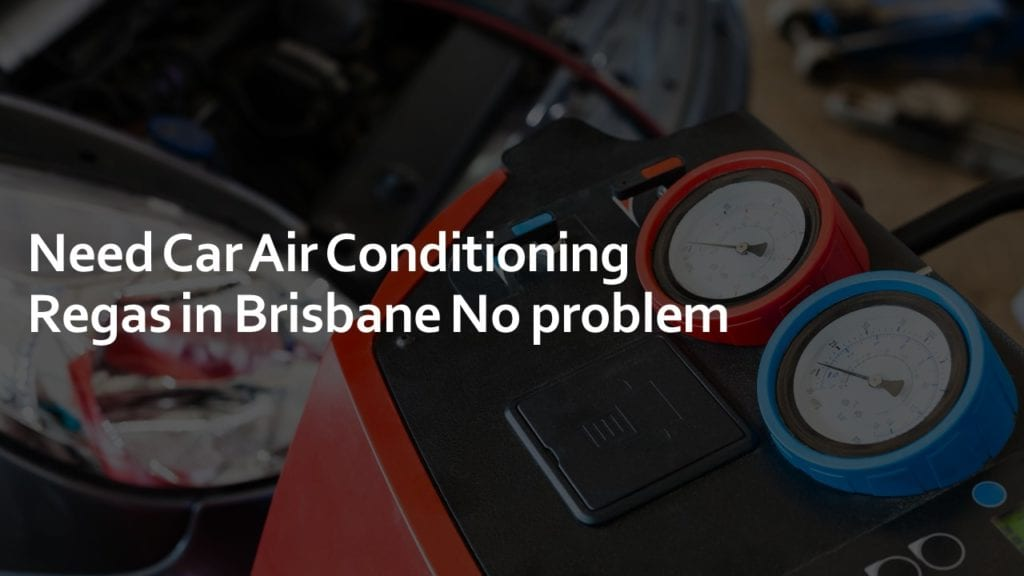 need car air conditioning regas in brisbane no problem