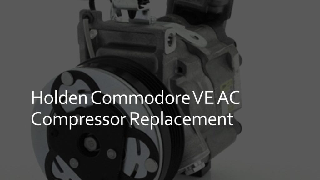 holden commodore ve ac compressor replacement
