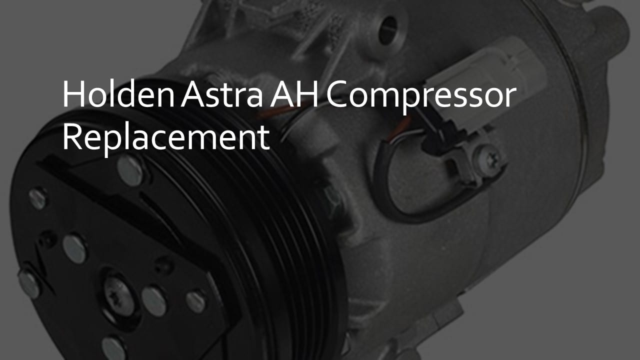 holden astra ah compressor replacement